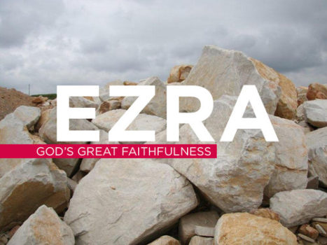 EZRA :: God\'s Great Faithfulness