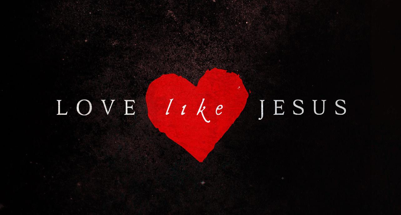 Love Like Jesus - Big Timber Evangelical Church