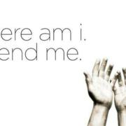 Here am I. Send me.