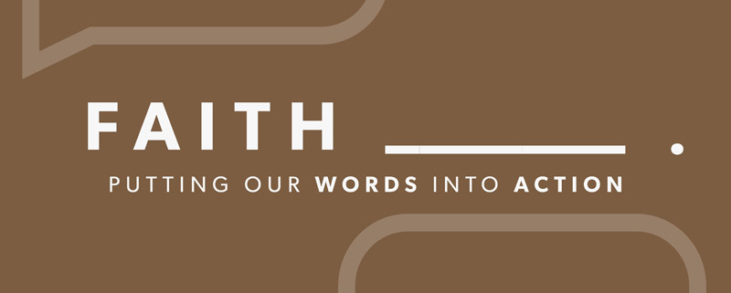 Faith: Putting Our Words into Actions