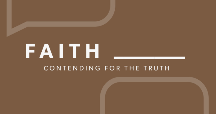 Faith: Contending for the Truth