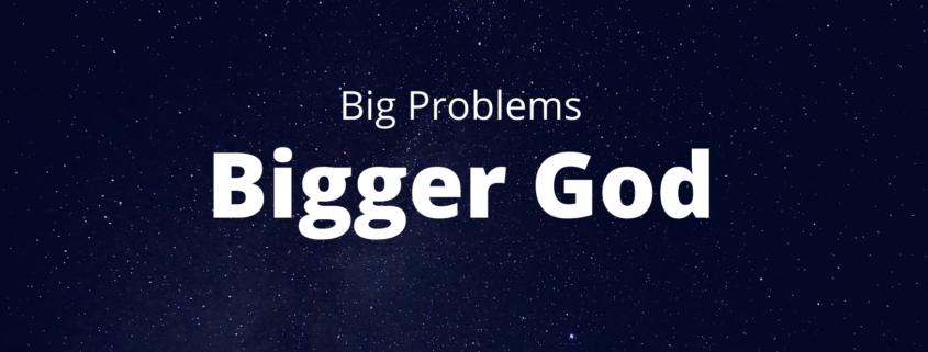 Big Problems, Bigger God