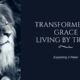 Transformed by Grace Living by Truth