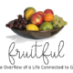 Fruitful: The Overflow of a Life Connected to God