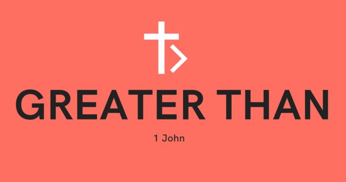 Greater Than: 1 John