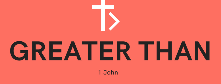 Greater Than: 1 John